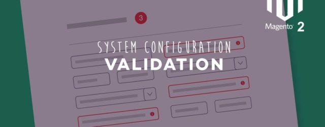 System Configuration Validation Magento 2